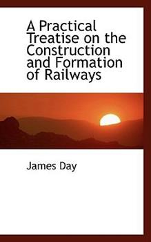 Paperback A Practical Treatise on the Construction and Formation of Railways Book