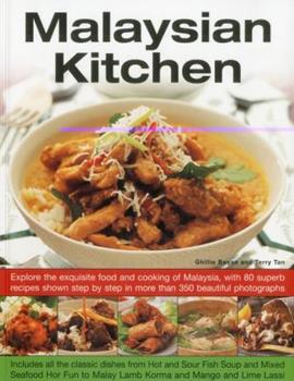 Malaysian Kitchen: Explore the Exquisite Food and Cooking of Malaysia, with 80 Superb Recipes Shown Step-By-Step in More Than 350 Beautiful Photographs 1844768287 Book Cover