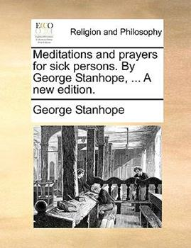 Paperback Meditations and Prayers for Sick Persons. by George Stanhope, ... a New Edition. Book