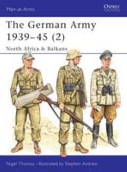 The German Army 1939-1945 (2) : North Africa & Balkans (Men-At-Arms Series, 316) - Book #3 of the Soldados II Guerra Mundial