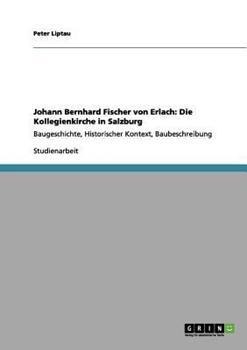 Paperback Johann Bernhard Fischer von Erlach: Die Kollegienkirche in Salzburg: Baugeschichte, Historischer Kontext, Baubeschreibung [German] Book