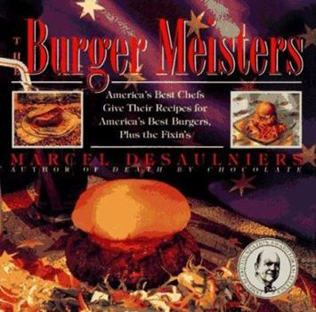 The Burger Meisters: America's Best Chefs Give Their Recipes for America's Best Burgers Plus the Fixin's 0671865382 Book Cover