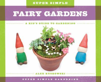 Super Simple Fairy Gardens: A Kid's Guide to Gardening - Book  of the A Kid's Guide to Gardening