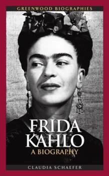 Frida Kahlo: A Biography - Book  of the Greenwood Biographies