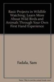 Basic Projects in Wildlife Watching: Learn More About Wild Birds and Animals Through Your Own First Hand Experience
