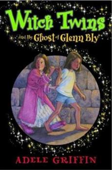 Witch Twins and the Ghost of Glenn Bly 0786819413 Book Cover