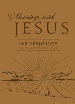 Mornings with Jesus: 365 Devotions to Start Your Day