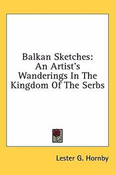 Hardcover Balkan Sketches: An Artist's Wanderings in the Kingdom of the Serbs Book