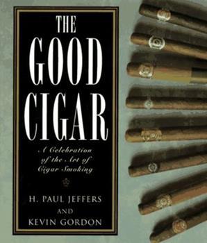 The Good Cigar: A Celebration of the Art of Cigar Smoking 1558215166 Book Cover