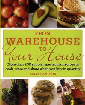 From Warehouse to Your House: More Than 250 Simple, Spectacular Recipes to Cook, Store, and Share When You Buy in Quantity 0743275055 Book Cover
