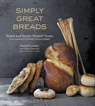 Simply Great Breads: Sweet and Savory Yeasted Treats from America's Premier Artisan Baker 1600852971 Book Cover
