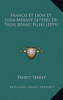 Paperback Francis Et Leon Et Elisa Meraut Lettres De Trois Jeunes Filles (1859) Book