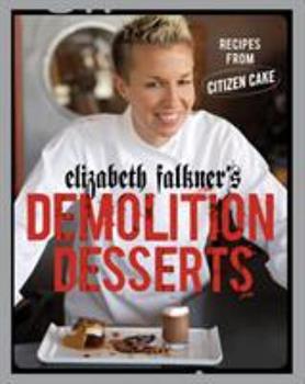Elizabeth Falkner's Demolition Desserts: Recipes from Citizen Cake 1580087817 Book Cover