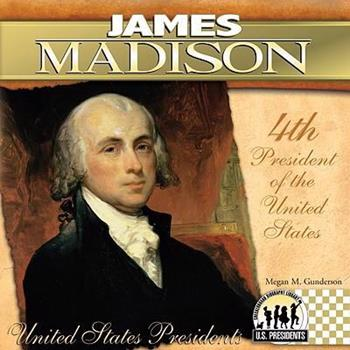 James Madison - Book #4 of the United States Presidents