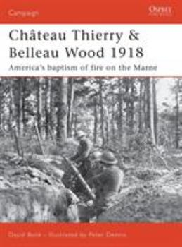 Chateau Thierry and Belleau Wood 1918: America's Baptism of Fire on the Marne - Book #177 of the Osprey Campaign