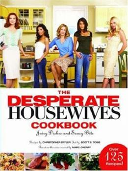 The Desperate Housewives Cookbook: Juicy Dishes and Saucy Bits 1401302777 Book Cover