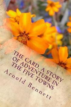 The Card: A Story of Adventure in the Five Towns 1406547808 Book Cover
