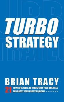 Turbostrategy: 21 Powerful Ways to Transform Your Business and Boost Your Profits Quickly