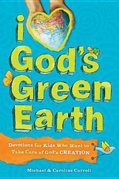 Paperback I Love God's Green Earth: Devotions for Kids Who Want to Take Care of God's Creation Book