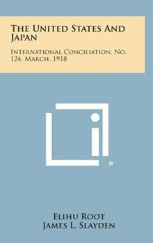 Hardcover The United States and Japan : International Conciliation, No. 124, March 1918 Book