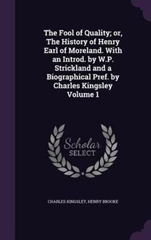 The Fool of Quality; Or, the History of Henry Earl of Moreland. with an Introd. by W.P. Strickland and a Biographical Pref. by Charles Kingsley Volume 1 1372394753 Book Cover