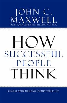 How Successful People Think: Change Your Thinking, Change Your Life 0446692883 Book Cover