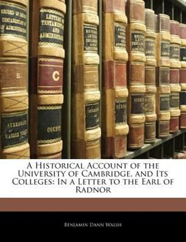 Paperback A Historical Account of the University of Cambridge, and Its Colleges : In a Letter to the Earl of Radnor Book