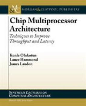 Paperback Chip Multiprocessor Architecture: Techniques to Improve Throughput and Latency Book
