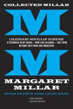 Collected Millar: Legendary Novels of Suspense: A Stranger in My Grave; How Like an Angel; The Fiend; Beyond This Point Are Monsters 1681990288 Book Cover