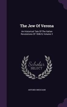 Hardcover The Jew of Verona : An Historical Tale of the Italian Revolutions of 1846-9, Volume 2 Book