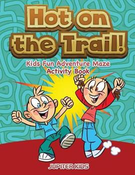 Paperback Hot on the Trail! Kids Fun Adventure Maze Activity Book