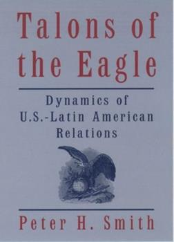 Paperback Talons of the Eagle : Dynamics of U. S. -Latin American Relations Book