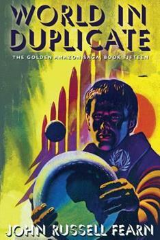 World in Duplicate: The Golden Amazon Saga, Book Fifteen - Book #15 of the Golden Amazon Saga