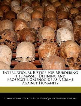 Paperback International Justice for Murdering the Masses : Defining and Prosecuting Genocide as a Crime Against Humanity Book