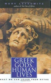 Greek Gods, Human Lives: What We Can Learn from Myths 0300101457 Book Cover
