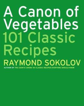 A Canon of Vegetables: 101 Classic Recipes 0060725826 Book Cover