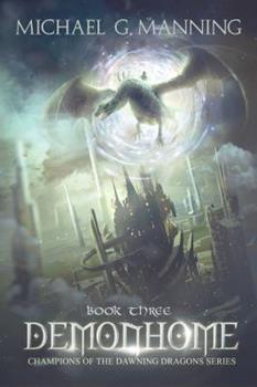 Demonhome - Book #3 of the Champions of the Dawning Dragons