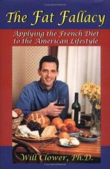 The Fat Fallacy : Applying the French Diet to the American Lifestyle 097091380X Book Cover