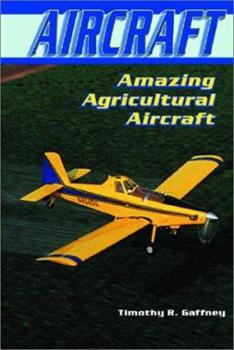Amazing Agricultural Aircraft (Gaffney, Timothy R. Aircraft.) 0766016080 Book Cover