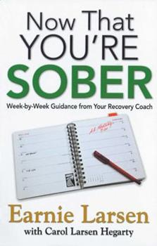 Now That You're Sober: Week-by-Week Guidance from Your Recovery Coach 1592858287 Book Cover