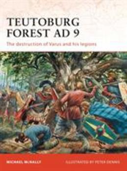 Teutoburg Forest AD 9: The destruction of Varus and his legions - Book #228 of the Osprey Campaign