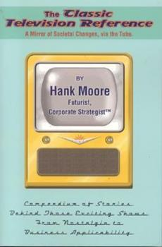 Paperback The Classic Television Reference: A Mirror of Societal Changes, via the Tube Book