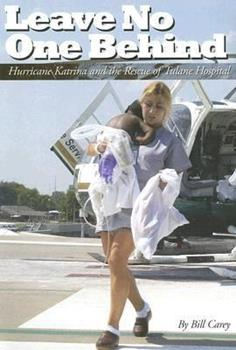 Leave No One Behind: Hurricane Katrina and the Rescue of Tulane Hospital 0972568034 Book Cover