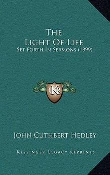 Hardcover The Light of Life : Set Forth in Sermons (1899) Book
