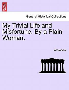 Paperback My Trivial Life and Misfortune by a Plain Woman Book
