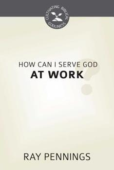 How Can I Serve God at Work? - Book  of the Cultivating Biblical Godliness