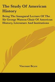 Paperback The Study of American History : Being the Inaugural Lecture of the Sir George Watson Chair of American History, Literature and Institutions Book