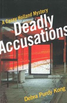 Deadly Accusations - Book #2 of the Casey Holland Mystery