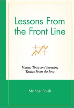 Lessons from the Front Line: Market Tools and Investing Tactics from the Pros 0471350176 Book Cover