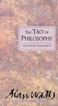 The Tao of Philosophy: The Edited Transcripts (The Love of Wisdom Library) 0804830525 Book Cover